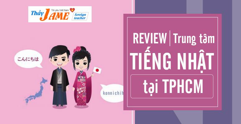 REVIEW 10+ Trung Tâm TIẾNG NHẬT Tại TPHCM Ở Đâu Tốt Nhất?