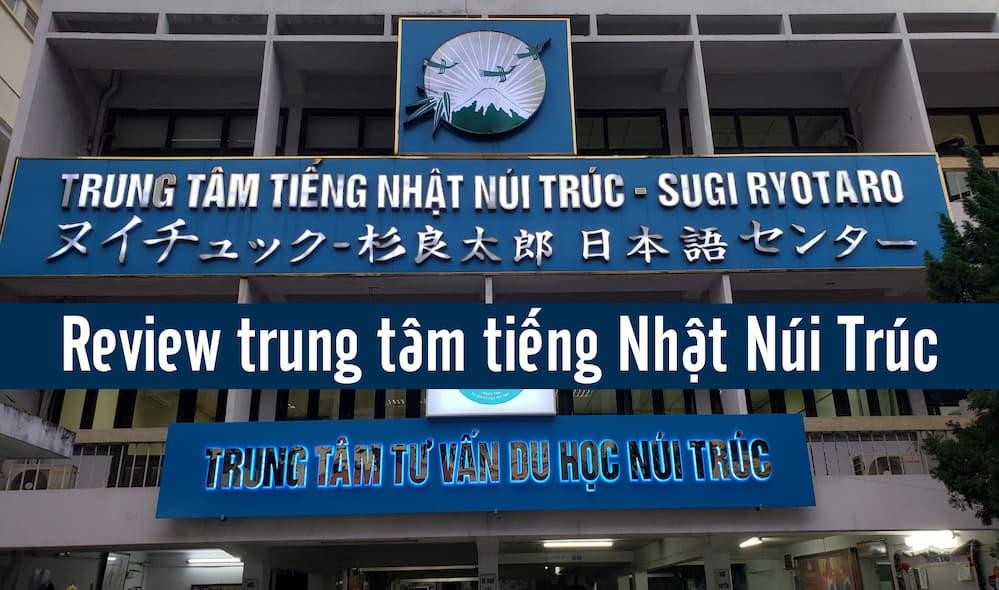 REVIEW Trung tâm tiếng Nhật Núi Trúc có tốt không? Học phí & Đào tạo